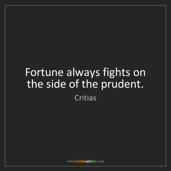Critias: Fortune always fights on the side of the prudent.