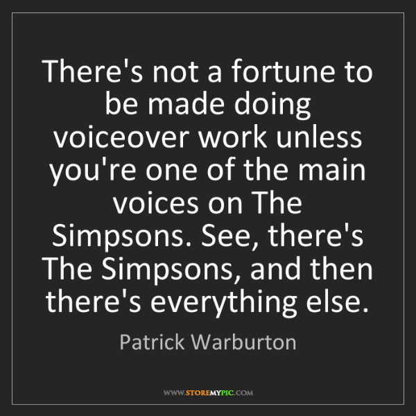 Patrick Warburton: There's not a fortune to be made doing voiceover work...