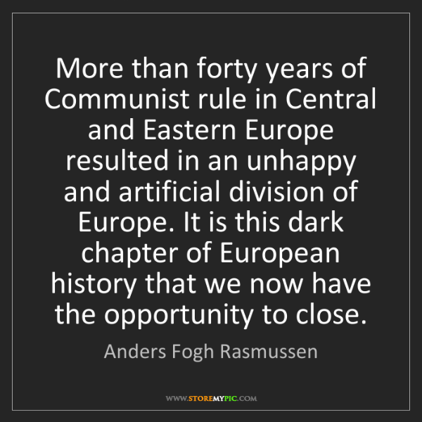 Anders Fogh Rasmussen: More than forty years of Communist rule in Central and...