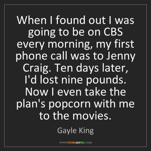 Gayle King: When I found out I was going to be on CBS every morning,...