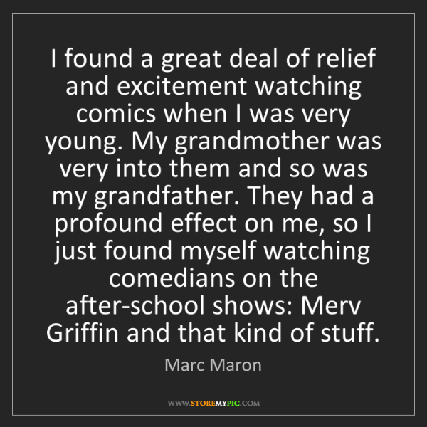 Marc Maron: I found a great deal of relief and excitement watching...