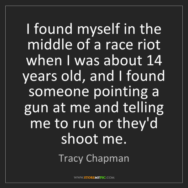 Tracy Chapman: I found myself in the middle of a race riot when I was...