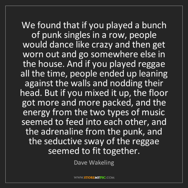 Dave Wakeling: We found that if you played a bunch of punk singles in...