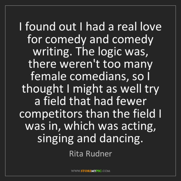 Rita Rudner: I found out I had a real love for comedy and comedy writing....