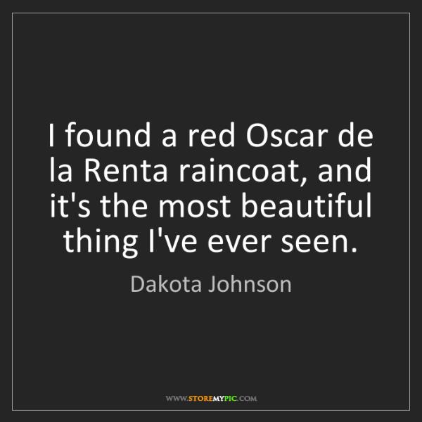 Dakota Johnson: I found a red Oscar de la Renta raincoat, and it's the...