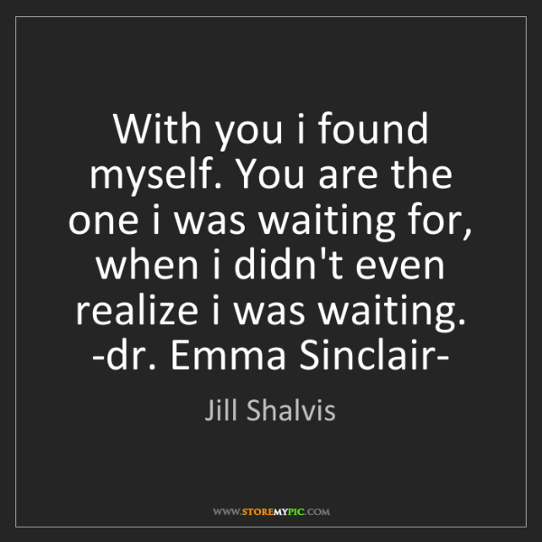 Jill Shalvis: With you i found myself. You are the one i was waiting...