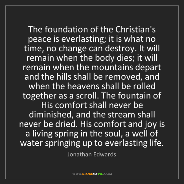 Jonathan Edwards: The foundation of the Christian's peace is everlasting;...