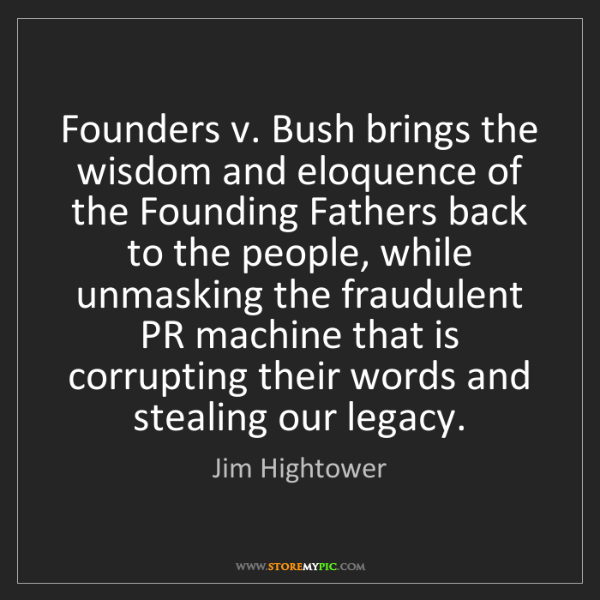 Jim Hightower: Founders v. Bush brings the wisdom and eloquence of the...