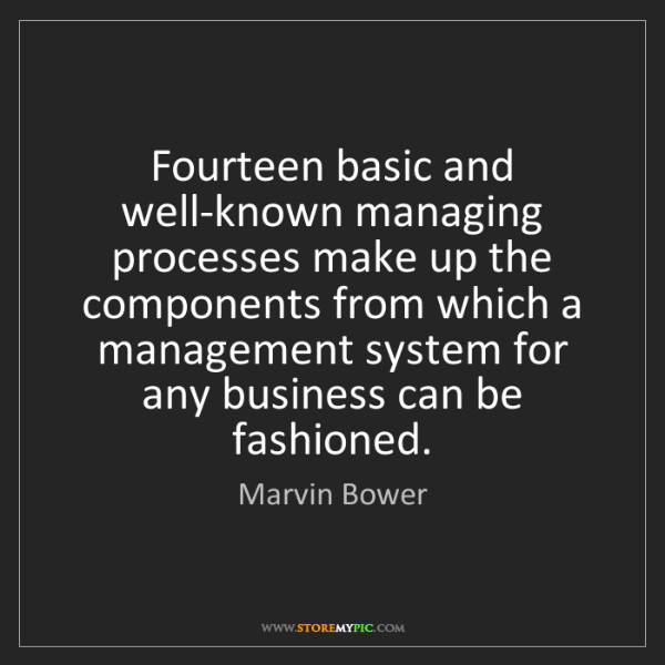Marvin Bower: Fourteen basic and well-known managing processes make...