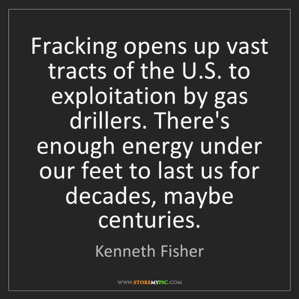Kenneth Fisher: Fracking opens up vast tracts of the U.S. to exploitation...