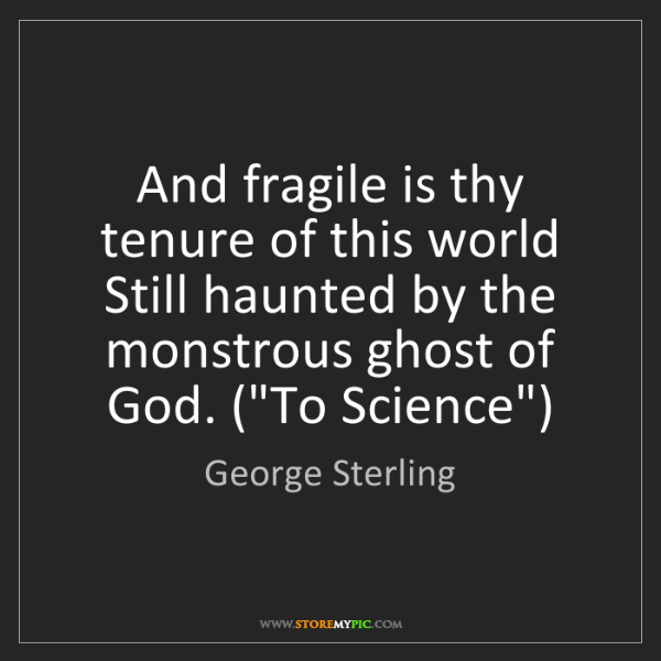George Sterling: And fragile is thy tenure of this world Still haunted...