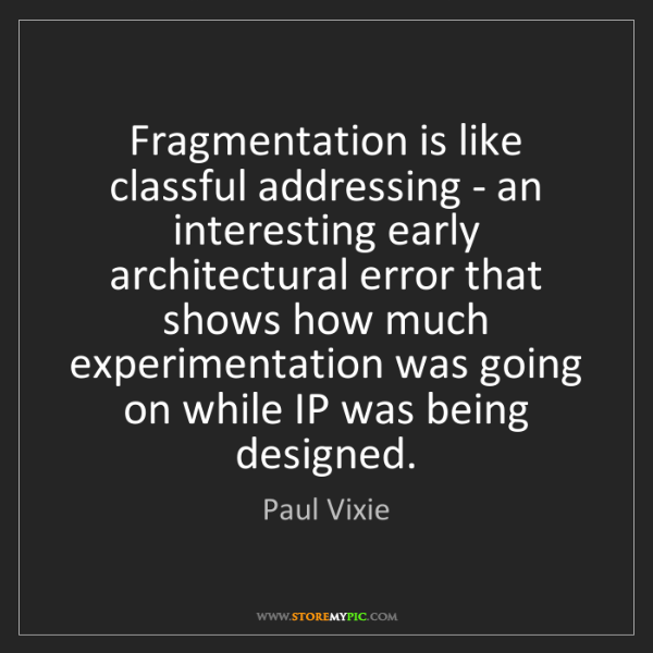 Paul Vixie: Fragmentation is like classful addressing - an interesting...