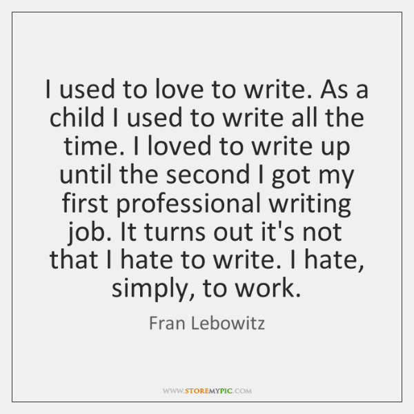 I used to love to write. As a child I used to ...
