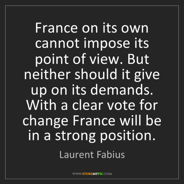 Laurent Fabius: France on its own cannot impose its point of view. But...