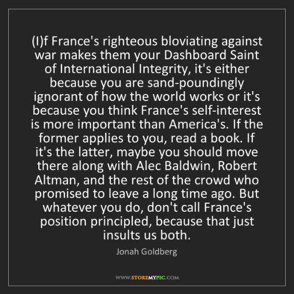 Jonah Goldberg: (I)f France's righteous bloviating against war makes...