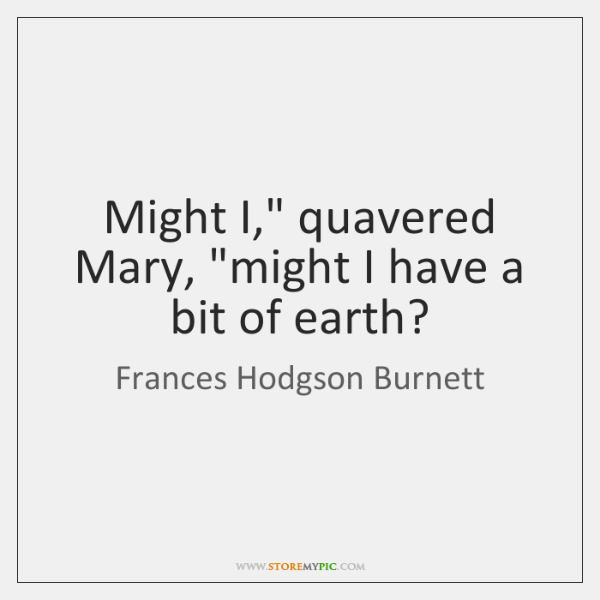 "Might I,"" quavered Mary, ""might I have a bit of earth?"