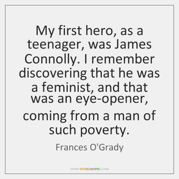 My first hero, as a teenager, was James Connolly. I remember discovering ...