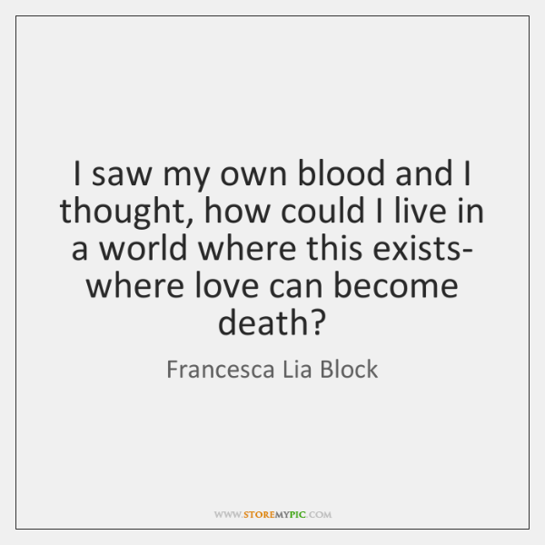I saw my own blood and I thought, how could I live ...