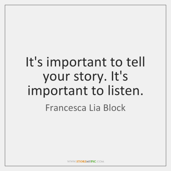 It's important to tell your story. It's important to listen.