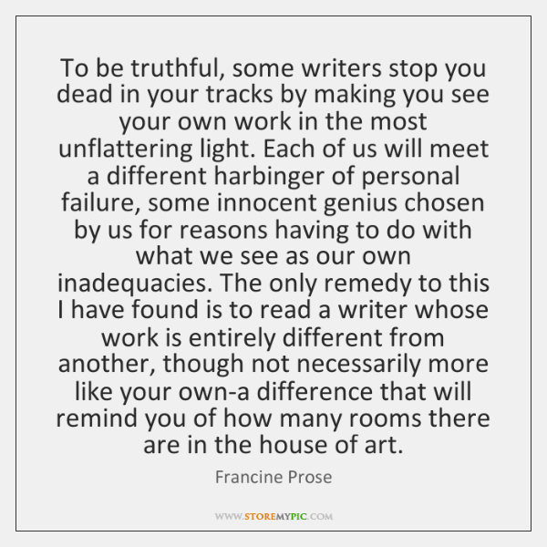 To be truthful, some writers stop you dead in your tracks by ...