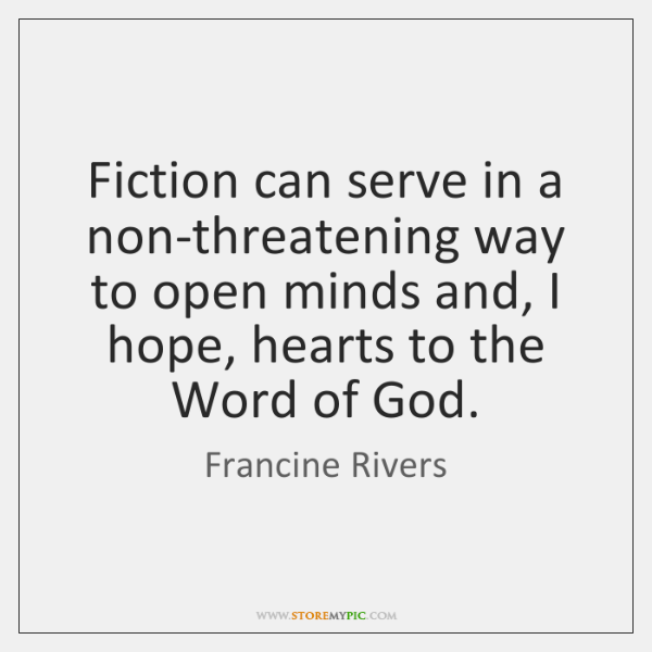 Fiction can serve in a non-threatening way to open minds and, I ...