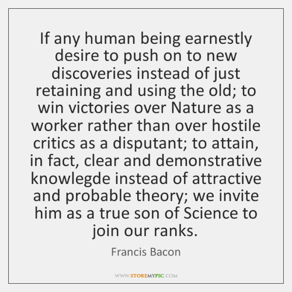 If any human being earnestly desire to push on to new discoveries ...