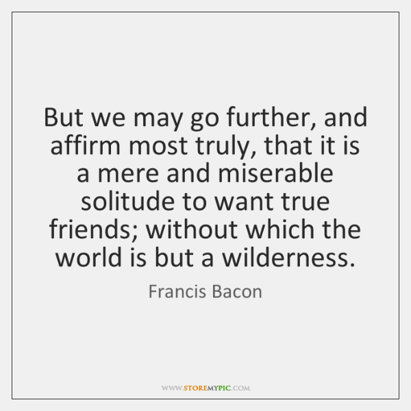 But we may go further, and affirm most truly, that it is ...