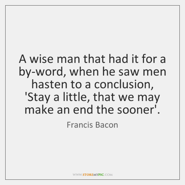 A wise man that had it for a by-word, when he saw ...