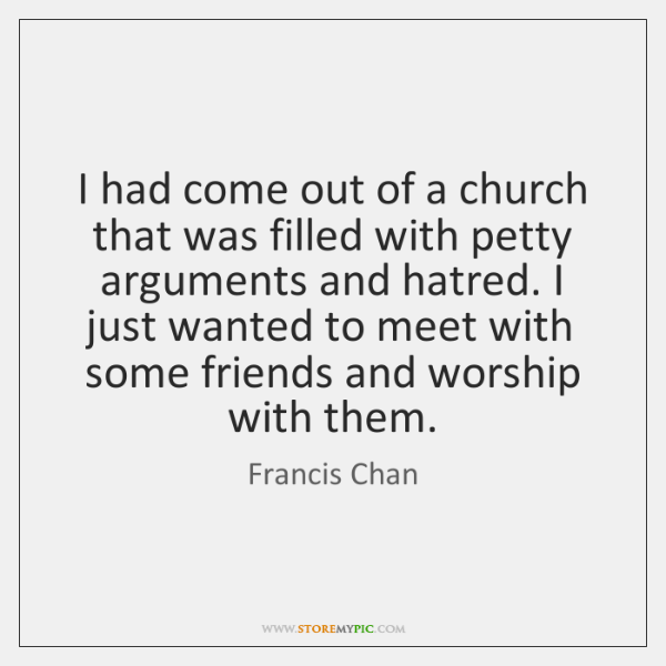 I had come out of a church that was filled with petty ...