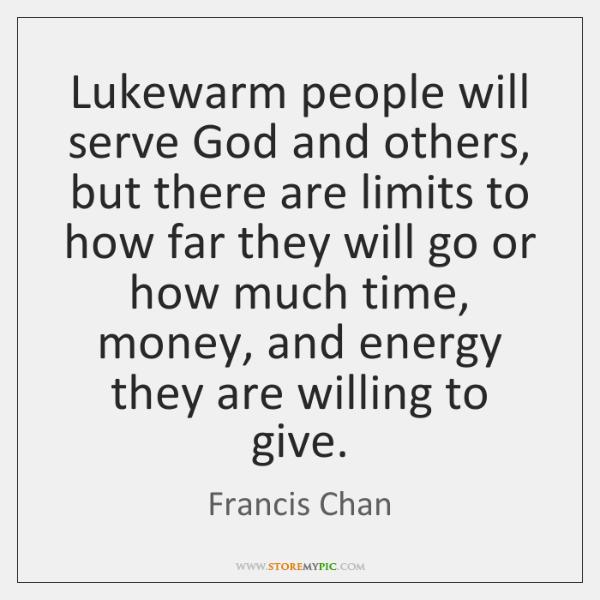 Lukewarm people will serve God and others, but there are limits to ...