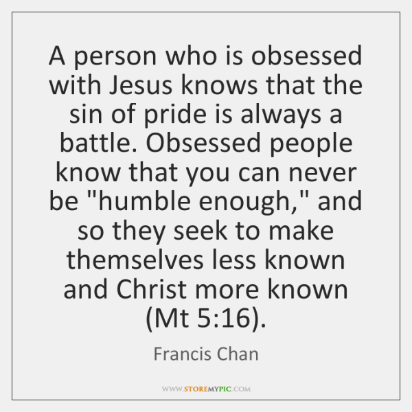 A person who is obsessed with Jesus knows that the sin of ...