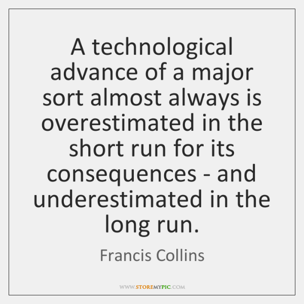 A technological advance of a major sort almost always is overestimated in ...