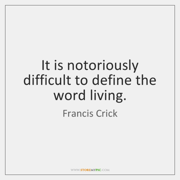 It is notoriously difficult to define the word living.