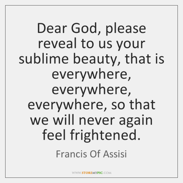 Dear God, please reveal to us your sublime beauty, that is everywhere, ...