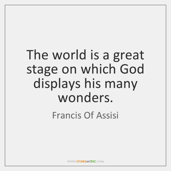 The world is a great stage on which God displays his many ...