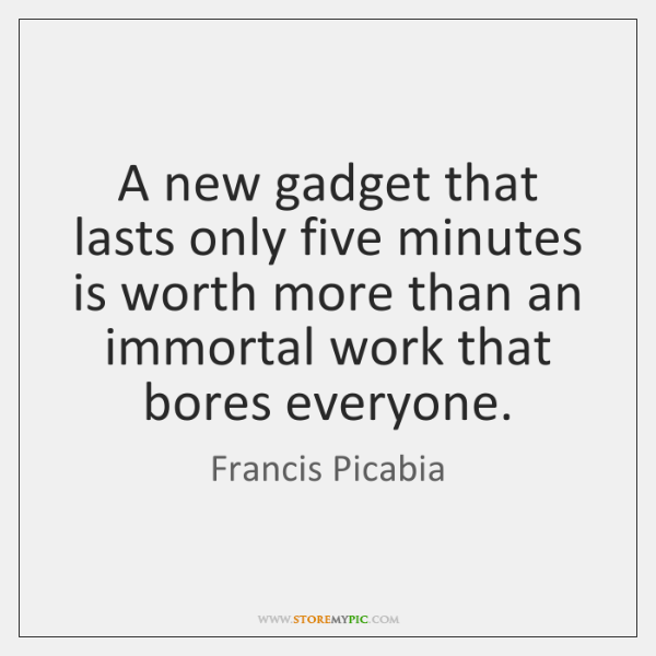 A new gadget that lasts only five minutes is worth more than ...