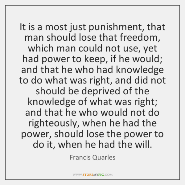 It is a most just punishment, that man should lose that freedom, ...