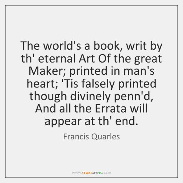 The world's a book, writ by th' eternal Art Of the great ...