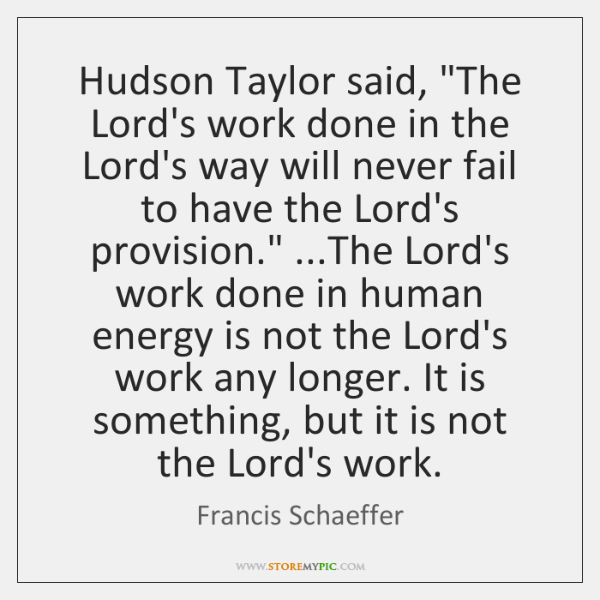 """Hudson Taylor said, """"The Lord's work done in the Lord's way will ..."""