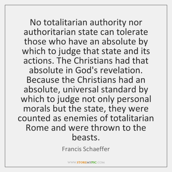 No totalitarian authority nor authoritarian state can tolerate those who have an ...