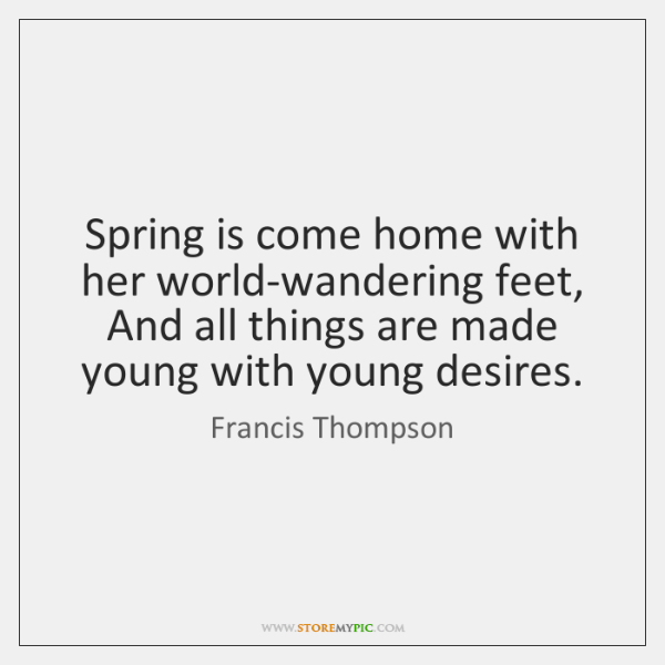 Spring is come home with her world-wandering feet,   And all things are ...
