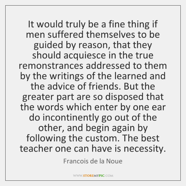 It would truly be a fine thing if men suffered themselves to ...