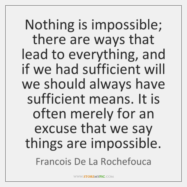 Nothing is impossible; there are ways that lead to everything, and if ...