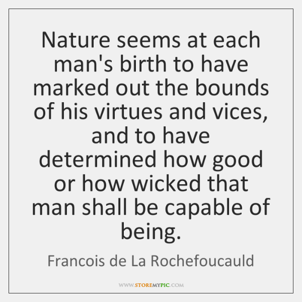 Nature seems at each man's birth to have marked out the bounds ...