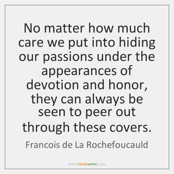 No matter how much care we put into hiding our passions under ...