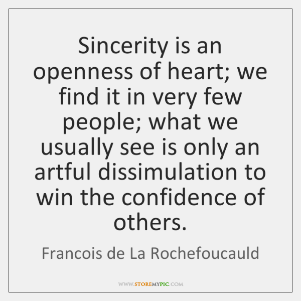 Sincerity is an openness of heart; we find it in very few ...
