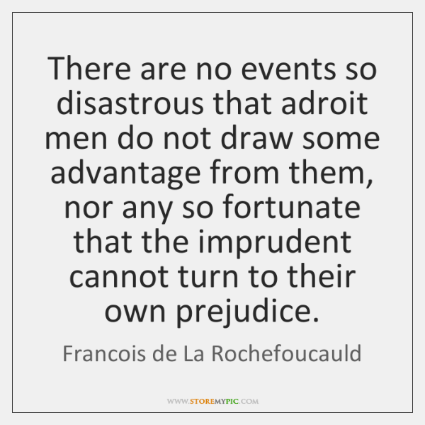 There are no events so disastrous that adroit men do not draw ...