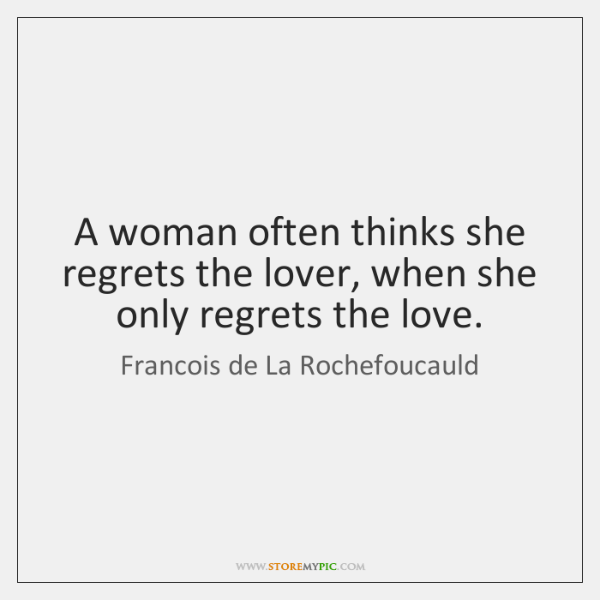A woman often thinks she regrets the lover, when she only regrets ...