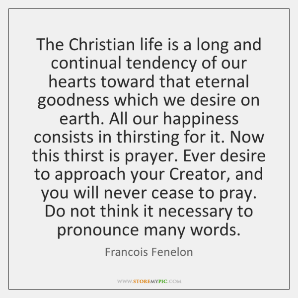 The Christian life is a long and continual tendency of our hearts ...