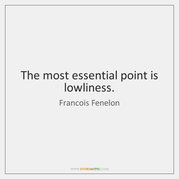 The most essential point is lowliness.